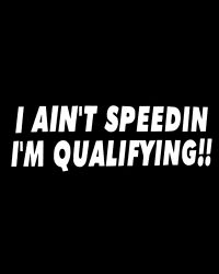 I Ain't Speedin I'm Qualifying Decal