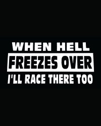 When Hell Freezes I'll Race... Decal