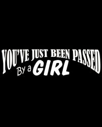 You've Just Been Passed By A Girl Decal